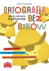 Ortografia bez byków Całkiem zakręcone dyktanda - Marcin Przewoźniak | mała okładka
