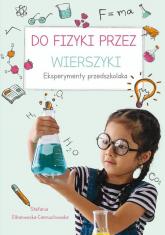 Do fizyki przez wierszyki Eksperymenty przedszkolaka - Stefania Elbanowska-Ciemuchowska | mała okładka