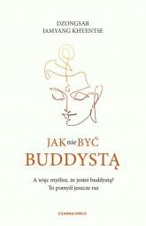 Jak nie być buddystą - Khyentse Dzongsar Jamyang | mała okładka