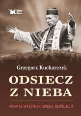 Odsiecz z nieba Prymas Wyszyński wobec rewolucji - Grzegorz Kucharczyk | mała okładka