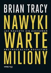 Nawyki warte miliony Jak nauczyć się zachowań przynoszących bogactwo - Brian Tracy   mała okładka