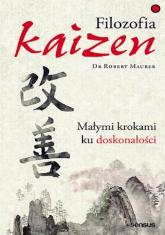 Filozofia Kaizen. Małymi krokami ku doskonałości - Robert Maurer | mała okładka