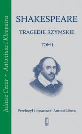 Tragedie rzymskie, t. 1: Juliusz Cezar, Antoniusz i Kleopatra - William Shakespeare | mała okładka