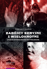 Zabójcy seryjni i wielokrotni Studium kryminologiczno-wiktymologiczne - Kowalczyk Małgorzata H.   mała okładka
