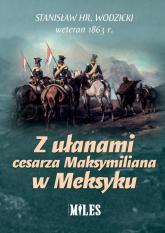 Z ułanami cesarza Maksymiliana w Meksyku - Stanisław Wodzicki | mała okładka