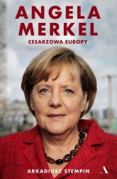 Angela Merkel Cesarzowa Europy - Arkadiusz Stempin | mała okładka