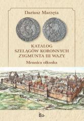 Katalog szelągów koronnych Zygmunta III Wazy - Dariusz Marzęta | mała okładka
