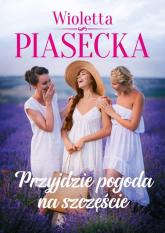 Przyjdzie pogoda na szczęście - Wioletta Piasecka   mała okładka