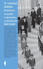 W ciemnej dolinie Rodzinna tragedia i tajemnica schizofrenii - Robert Kolker | mała okładka