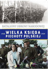 Wielka Księga Piechoty Polskiej 1918-1939 Tom 64 Bataliony Obrony Narodowej - zbiorowe opracowanie | mała okładka