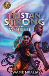 Tristan Strong wybija dziurę w niebie  - Kwame Mbalia | mała okładka