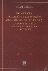 Kontakty Polaków i Litwinów ze Stolicą Apostolską za pontyfikatu papieża Mikołaja V (1447-1455) - Adam Zapała   mała okładka