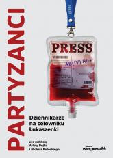 Partyzanci Dziennikarze na celowniku Łukaszenki - (red.) Arleta Bojke, Michał Potocki | mała okładka