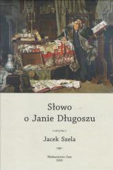 Słowo o Janie Długoszu - Jacek Szela | mała okładka