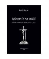 Polowanie na wilki Powieść historyczna o roku 1846 w Galicji - Jacek Szela | mała okładka