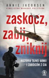 Zaskocz zabij zniknij Historia tajnej armii i zabójców z CIA - Annie Jacobsen | mała okładka