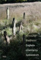 Zagłada cmentarzy żydowskich - Krzysztof Bielawski | mała okładka