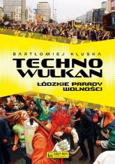 Technowulkan Łódzkie parady wolności - Bartłomiej Kluska | mała okładka