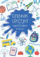 Dziennik lekcyjny Książka do zabawy w szkołę - Liliana Fabisińska | mała okładka