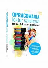 Opracowania lektur szkolnych dla klas 4-6 szkoły podstawowej - Zioła-Zemczak Katarzyna, Sieranc Izabela | mała okładka
