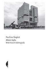 Miasto bajka Wiele historii Kaliningradu - Paulina Siegień | mała okładka