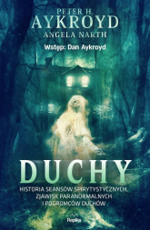 Duchy Historia seansów spirytystycznych, zjawisk paranormalnych i pogromców duchów - Aykroyd Peter H., Narth Angela | mała okładka