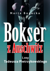 Bokser z Auschwitz Losy Tadeusza Pietrzykowskiego - Marta Bogacka   mała okładka