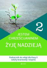 Katechizm 2 Jestem chrześcijaninem Żyję nadzieją Podręcznik do religii dla klasy II szkoły branżowej I stopnia Szkoła branżowa -  | mała okładka