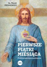 Pierwsze piątki miesiąca Praktyczne wprowadzenie - Marek Piedziewicz | mała okładka