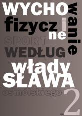 Wychowanie fizyczne i sport według Władysława Osmólskiego 2 - Władysław Osmólski | mała okładka