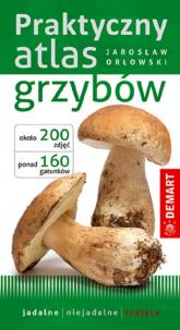 Praktyczny atlas grzybów - Jarosław Orłowski   mała okładka