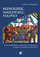 Kaznodzieje, nauczyciele, politycy Ruchy przebudzenia religijnego i modernizacja w regionie nordyckim - Grażyna Szelągowska | mała okładka