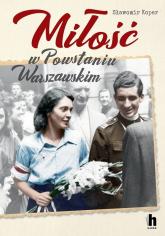 Miłość w Powstaniu Warszawskim - Sławomir Koper | mała okładka