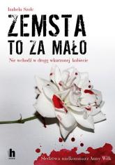 Zemsta to za mało Nie wchodź w drogę wkurzonej kobiecie - Izabela Szolc | mała okładka