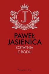 Ostatnia z rodu - Paweł Jasienica | mała okładka