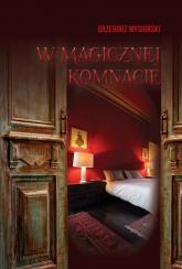 W magicznej komnacie - Grzegorz Mysiorski | mała okładka