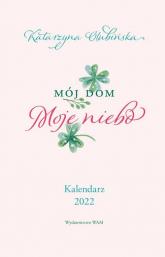 Kalendarz 2020 Mój dom Moje niebo Kalendarz 2022 - Katarzyna Olubińska | mała okładka
