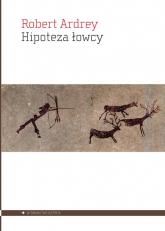 Hipoteza łowcy - Robert Ardrey   mała okładka