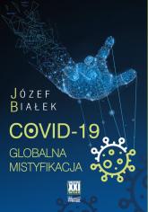 COVID-19 Globalna mistyfikacja - Józef Białek | mała okładka