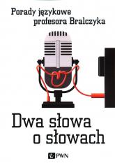 Dwa słowa o słowach Porady językowe profesora Bralczyka - Jerzy Bralczyk | mała okładka