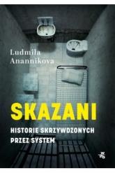 Skazani. Historie skrzywdzonych przez system  - Ludmiła Anannikova | mała okładka