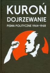 Dojrzewanie Pisma polityczne 1964-1968 - Jacek Kuroń   mała okładka