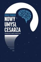Nowy umysł cesarz O komputerach, umyśle i prawach fizyki - Roger Penrose | mała okładka