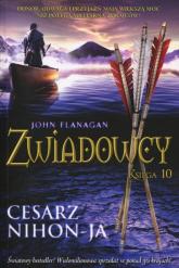 Zwiadowcy Księga 10 Cesarz Nihon-Ja - John Flanagan   mała okładka
