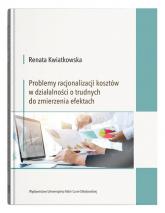 Problemy racjonalizacji kosztów w działalności o trudnych do zmierzenia efektach - Renata Kwiatkowska | mała okładka