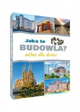 Jaka to budowla? Atlas dla dzieci - Izabela Winiewicz-Cybulska | mała okładka