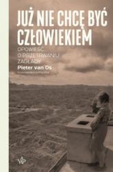 Już nie chcę być człowiekiem Historia o przetrwaniu Zagłady - Pieter van Os | mała okładka