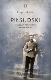 Piłsudski Studium fenomenu Komendanta - Krzysztof Kloc | mała okładka