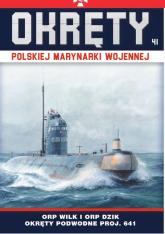 Okręty Polskiej Marynarki Wojennej Tom 41 ORP Wilk i ORP Dzik - okręty podwodne typu Foxtrot - zbiorowe opracowanie | mała okładka