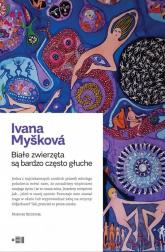Białe zwierzęta są bardzo często głuche - Ivana Myskova | mała okładka